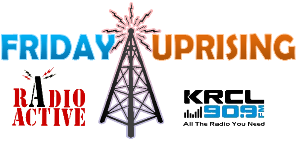 Friday Uprising with RadioActive on KRCL 90.9 FM
